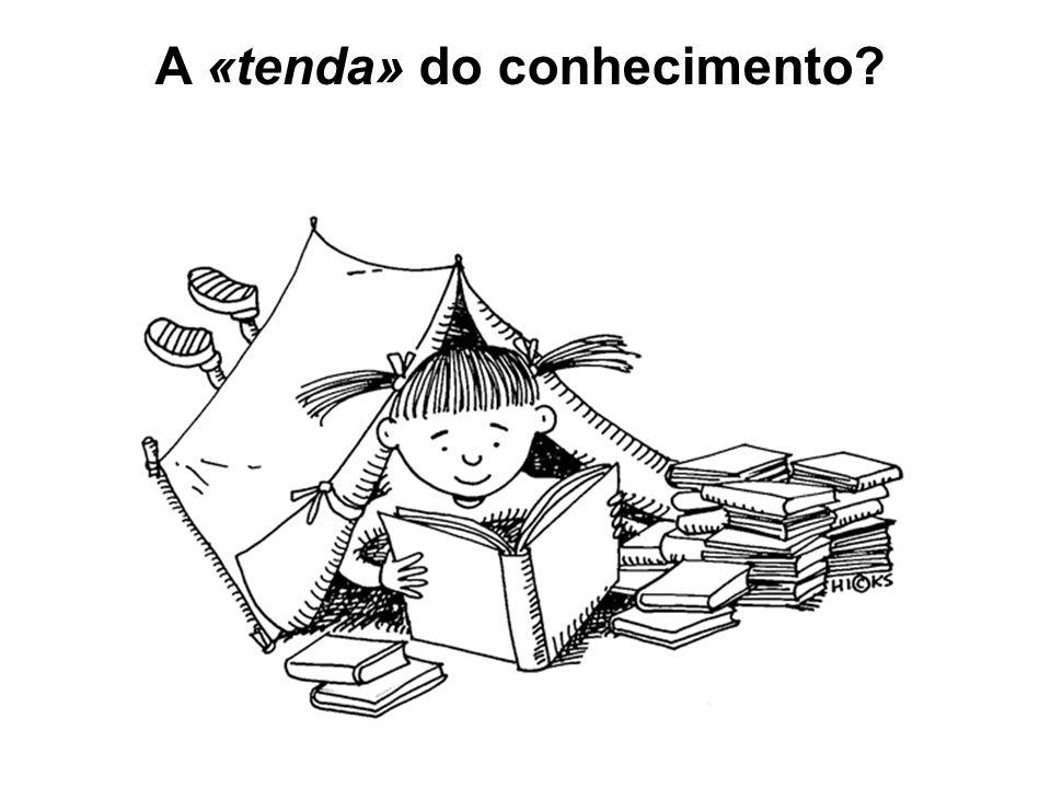 A «tenda» do conhecimento?