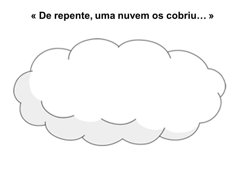 « De repente, uma nuvem os cobriu… »