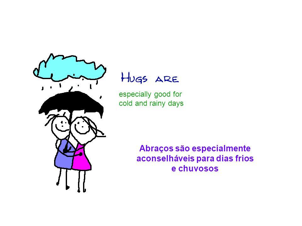 especially good for cold and rainy days Abraços são especialmente aconselháveis para dias frios e chuvosos