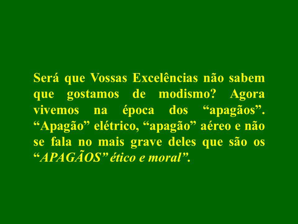 Chegou-se ao ponto de degradação social em que, muitas vezes, aqueles que não souberam honrar seus mandatos ou posições conquistadas merecem elogios de autoridades, que fingem esquecer um passado que degradou a sociedade brasileira, para se manterem a qualquer custo no PODER.