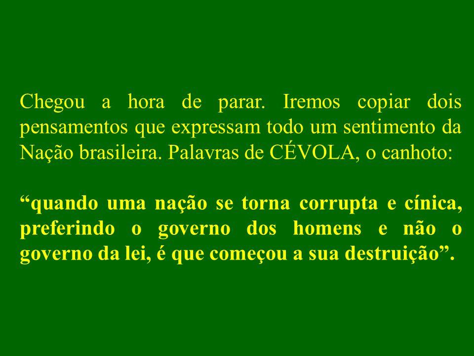 Não queremos a perseguição e sim o cumprimento da lei. Todo cidadão brasileiro pode ficar rico, mas não pode passar por cima da sociedade e da lei par