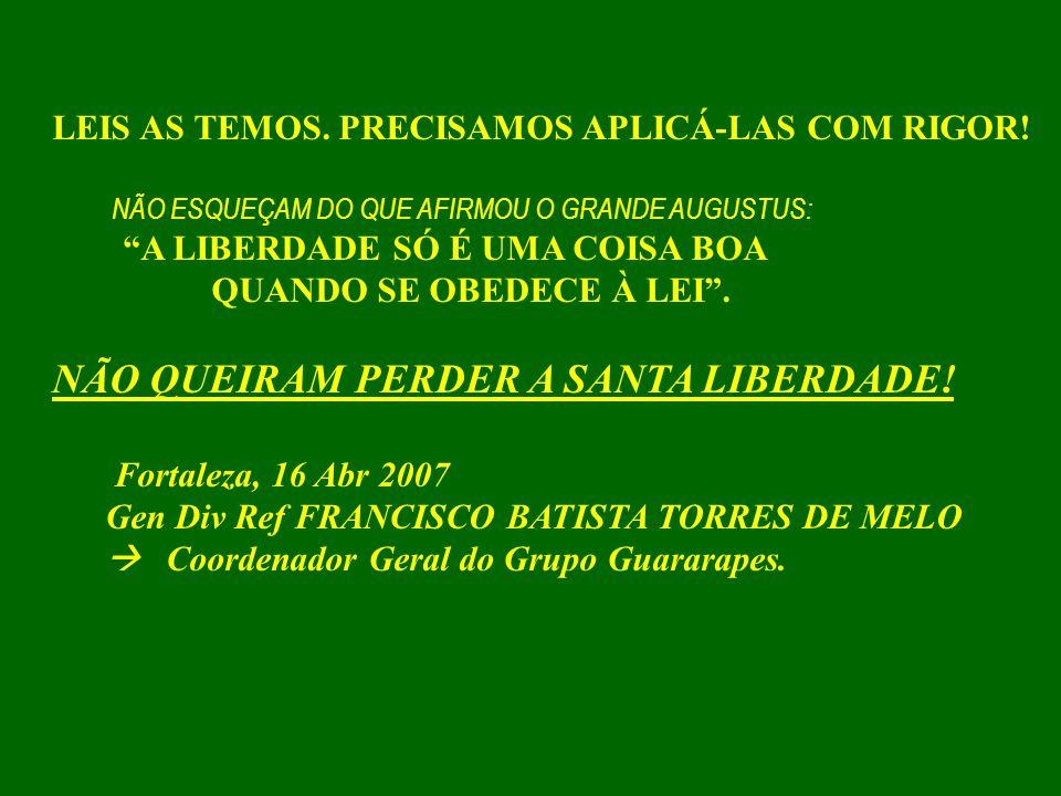 VAMOS DESTRUIR O BRASIL ou escrever em letras de forma o que os defensores das TERMÓPILAS inscreveram: à Esparta que aqui morremos, em obediência às suas santas leis.