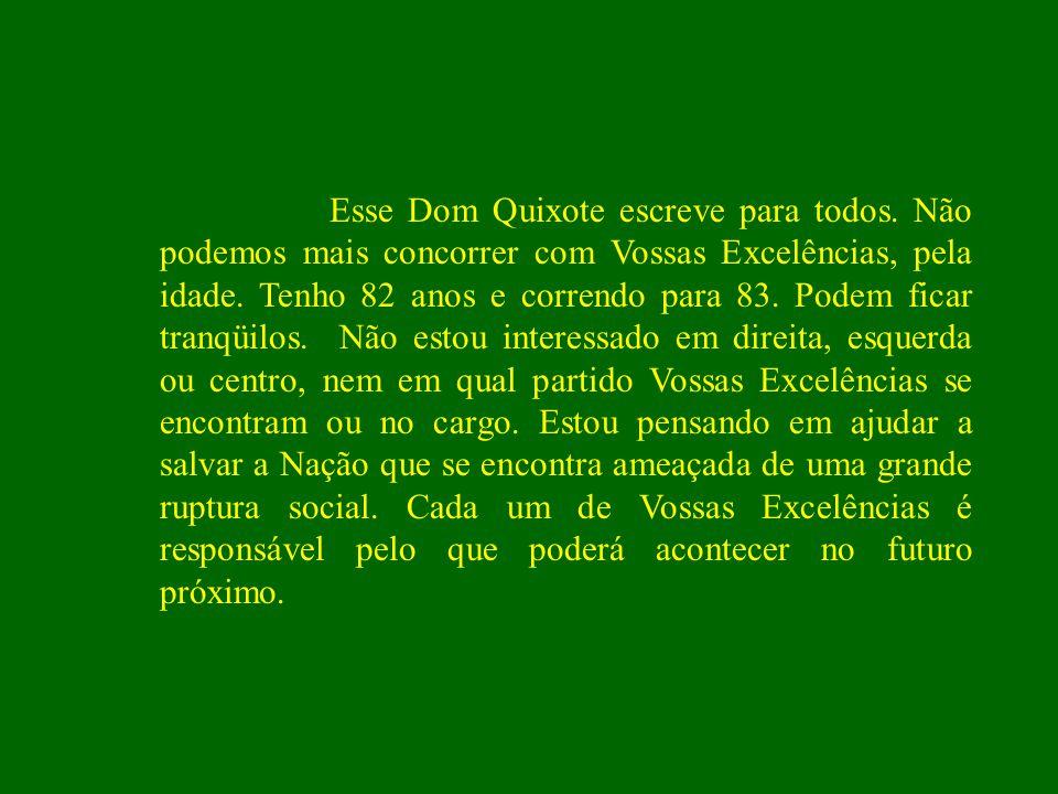 Mais um Dom Quixote aparece na história do Brasil. Neste País, todo aquele que sonha, por um Brasil mais ou menos sério, é considerado, no mínimo, um