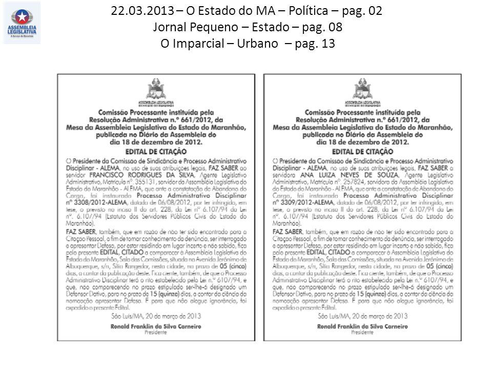 22.03.2013 – O Estado do MA – Política – pag. 02 Jornal Pequeno – Estado – pag.