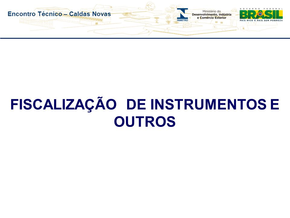 Encontro Técnico – Caldas Novas FISCALIZAÇÃO DE INSTRUMENTOS E OUTROS