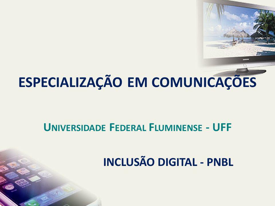 INCLUSÃO DIGITAL - PNBL ESPECIALIZAÇÃO EM COMUNICAÇÕES U NIVERSIDADE F EDERAL F LUMINENSE - UFF