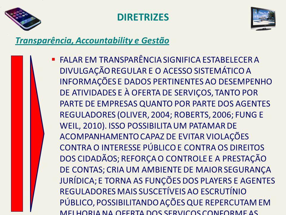 DIRETRIZES Transparência, Accountability e Gestão  FALAR EM TRANSPARÊNCIA SIGNIFICA ESTABELECER A DIVULGAÇÃO REGULAR E O ACESSO SISTEMÁTICO A INFORMA
