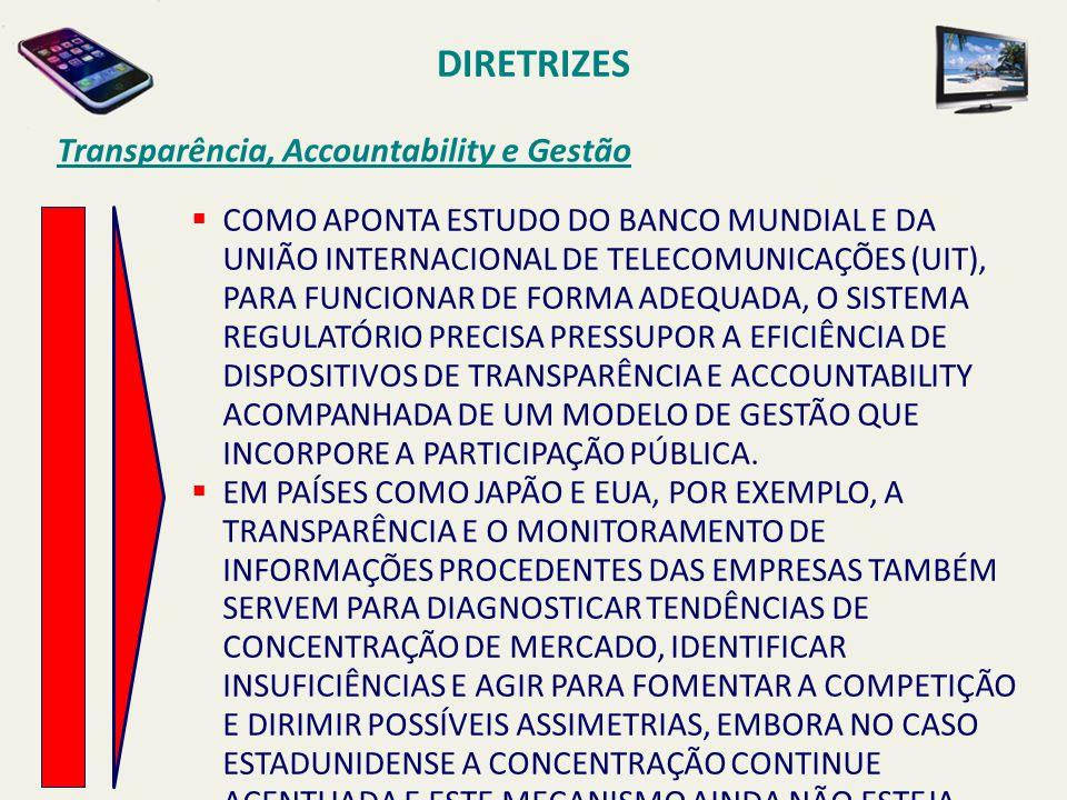 DIRETRIZES Transparência, Accountability e Gestão  COMO APONTA ESTUDO DO BANCO MUNDIAL E DA UNIÃO INTERNACIONAL DE TELECOMUNICAÇÕES (UIT), PARA FUNCI