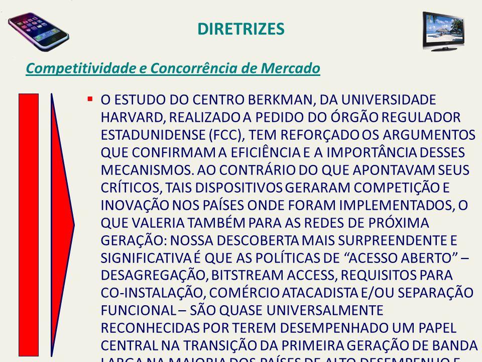 DIRETRIZES Competitividade e Concorrência de Mercado  O ESTUDO DO CENTRO BERKMAN, DA UNIVERSIDADE HARVARD, REALIZADO A PEDIDO DO ÓRGÃO REGULADOR ESTA