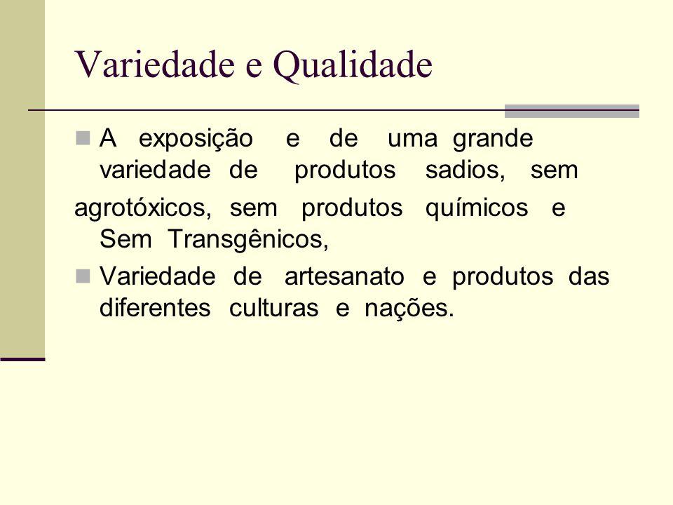 Variedade e Qualidade A exposição e de uma grande variedade de produtos sadios, sem agrotóxicos, sem produtos químicos e Sem Transgênicos, Variedade d