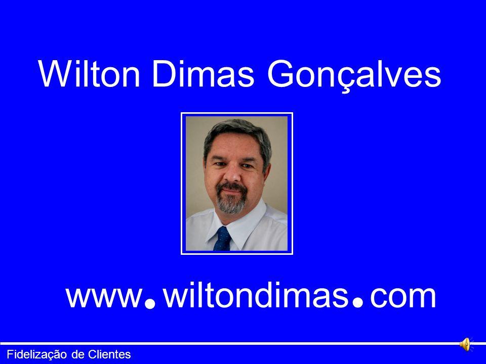 Fidelização de Clientes www wiltondimas com ● ● Wilton Dimas Gonçalves www wiltondimas com ● ●