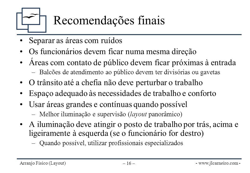 - www.jlcarneiro.com - Arranjo Físico (Layout) – 16 – Recomendações finais Separar as áreas com ruídos Os funcionários devem ficar numa mesma direção