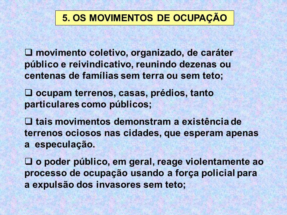 5. OS MOVIMENTOS DE OCUPAÇÃO  movimento coletivo, organizado, de caráter público e reivindicativo, reunindo dezenas ou centenas de famílias sem terra