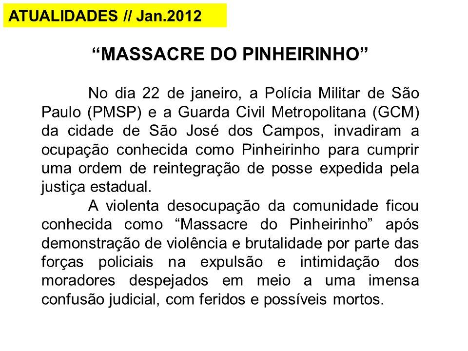 """ATUALIDADES // Jan.2012 """"MASSACRE DO PINHEIRINHO"""" No dia 22 de janeiro, a Polícia Militar de São Paulo (PMSP) e a Guarda Civil Metropolitana (GCM) da"""