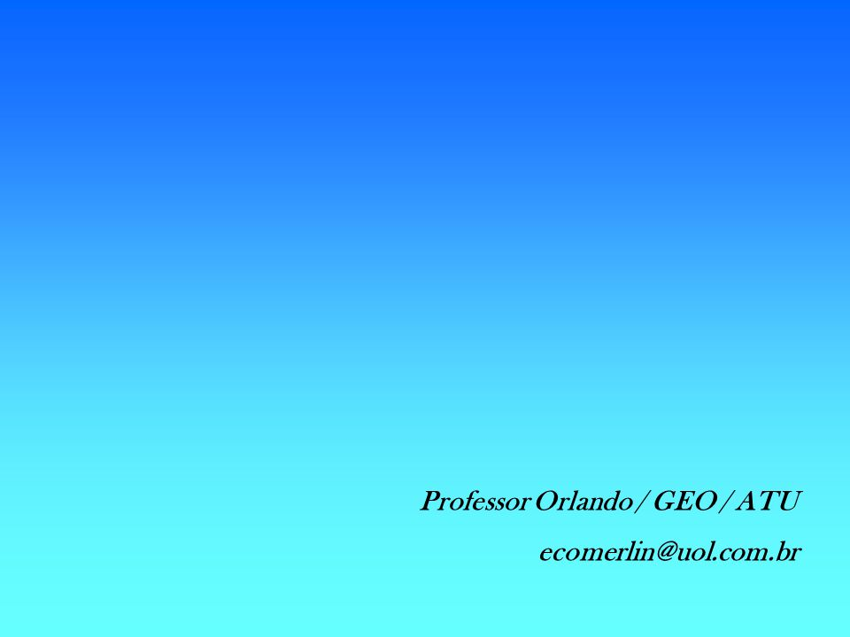 Professor Orlando / GEO / ATU ecomerlin@uol.com.br