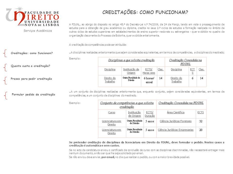 Serviços Académicos Prazos para pedir creditação Creditações: como funcionam? Quanto custa a creditação? Formular pedido de creditação A FDUNL, ao abr