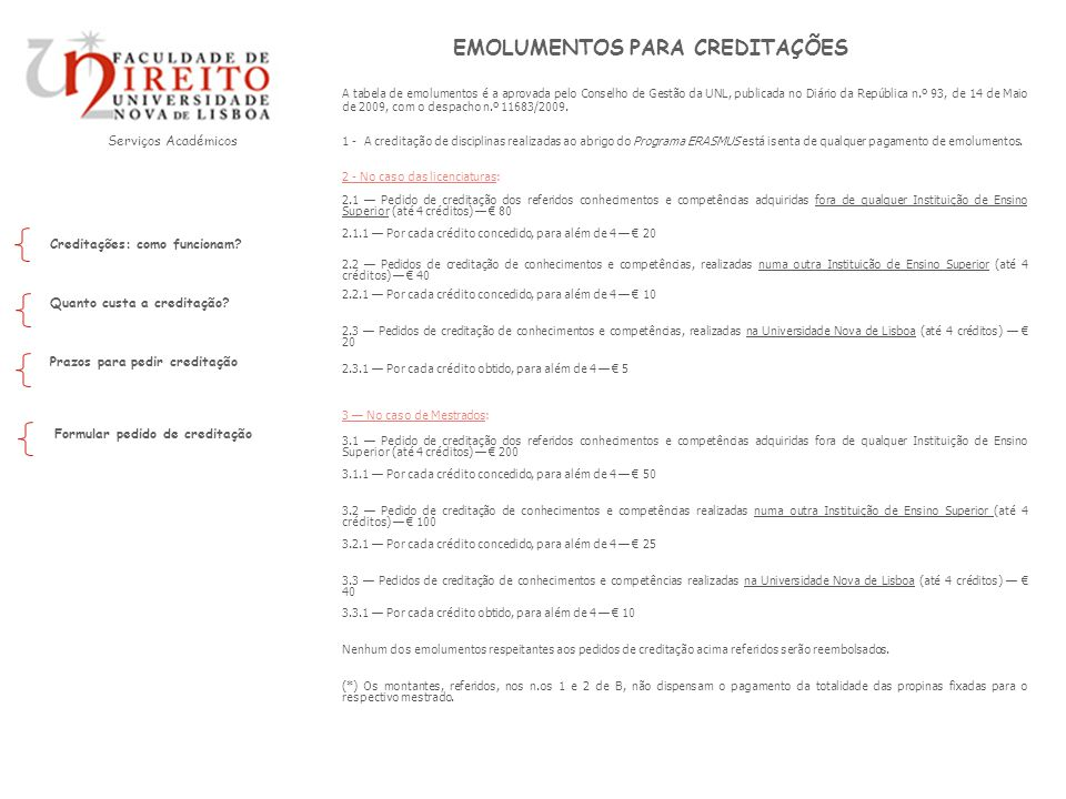 Serviços Académicos EMOLUMENTOS PARA CREDITAÇÕES A tabela de emolumentos é a aprovada pelo Conselho de Gestão da UNL, publicada no Diário da República n.º 93, de 14 de Maio de 2009, com o despacho n.º 11683/2009.