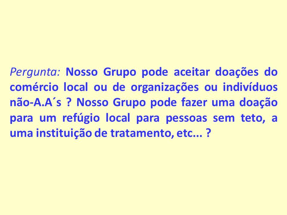 Pergunta: Nosso Grupo pode aceitar doações do comércio local ou de organizações ou indivíduos não-A.A´s .