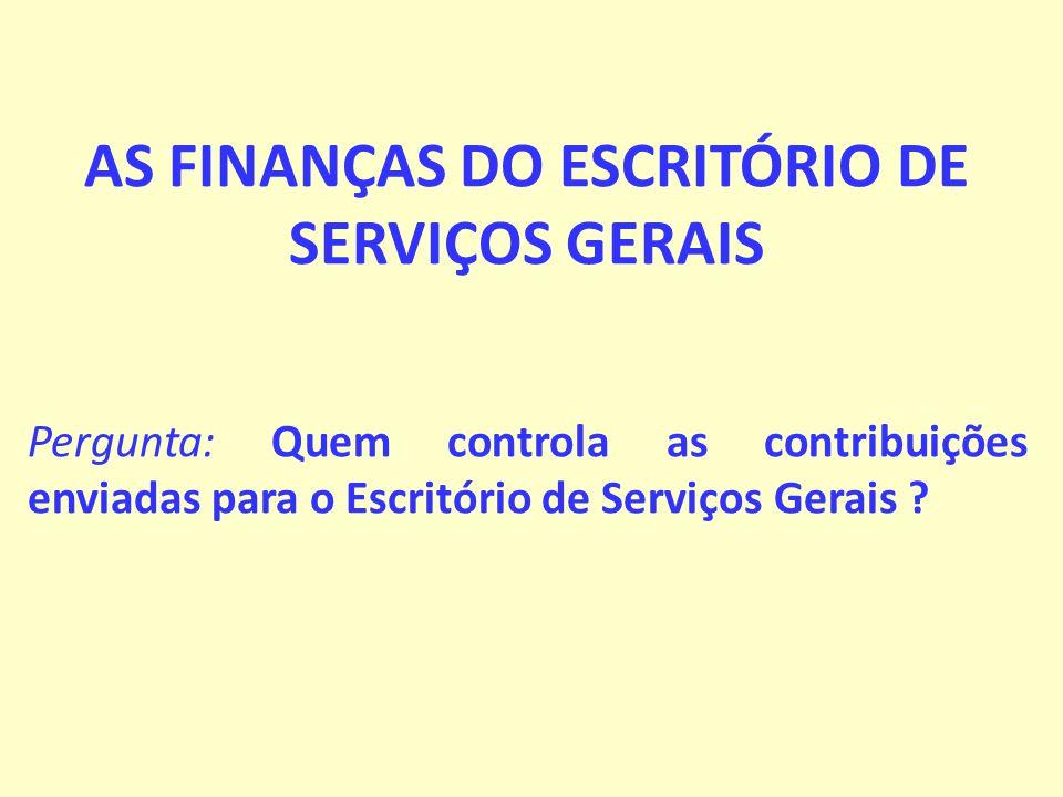 AS FINANÇAS DO ESCRITÓRIO DE SERVIÇOS GERAIS Pergunta: Quem controla as contribuições enviadas para o Escritório de Serviços Gerais ?