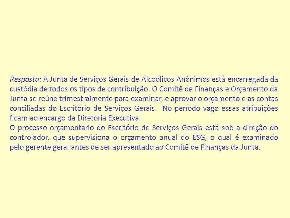 Resposta: A Junta de Serviços Gerais de Alcoólicos Anônimos está encarregada da custódia de todos os tipos de contribuição.