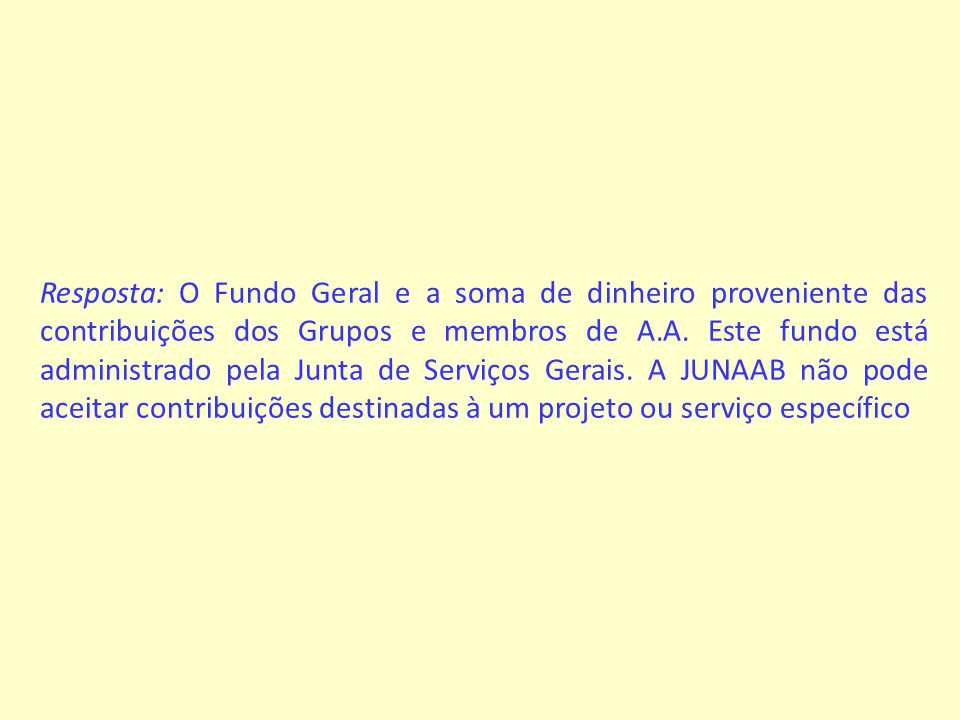 Resposta: O Fundo Geral e a soma de dinheiro proveniente das contribuições dos Grupos e membros de A.A.