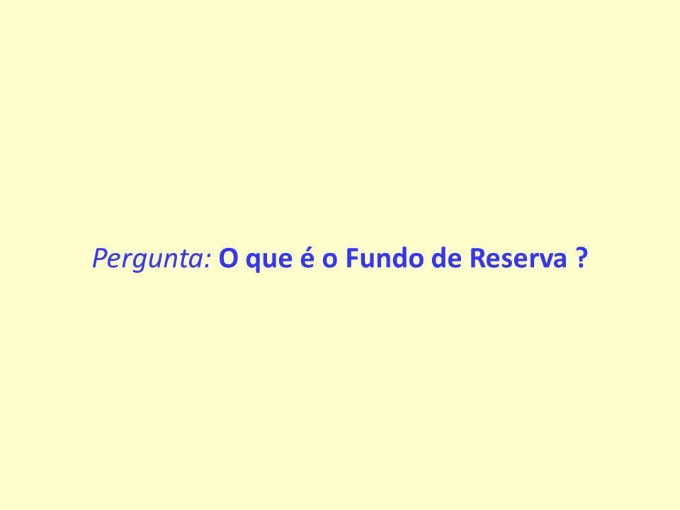 Pergunta: O que é o Fundo de Reserva ?