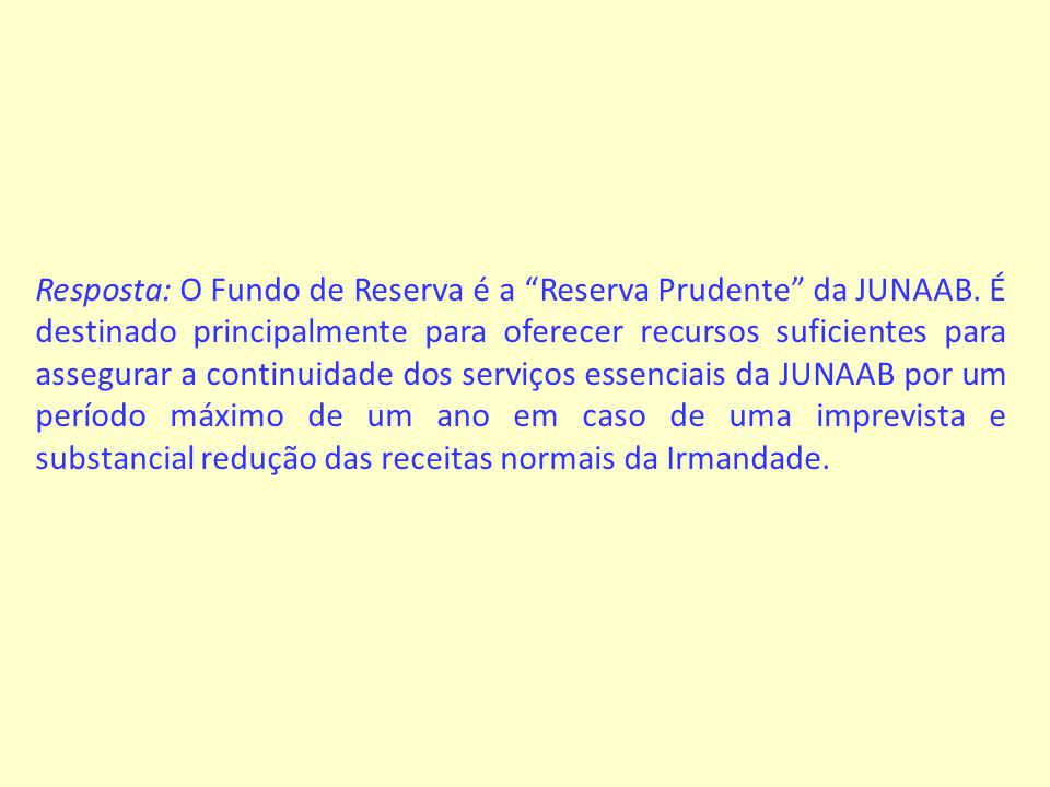 Resposta: O Fundo de Reserva é a Reserva Prudente da JUNAAB.
