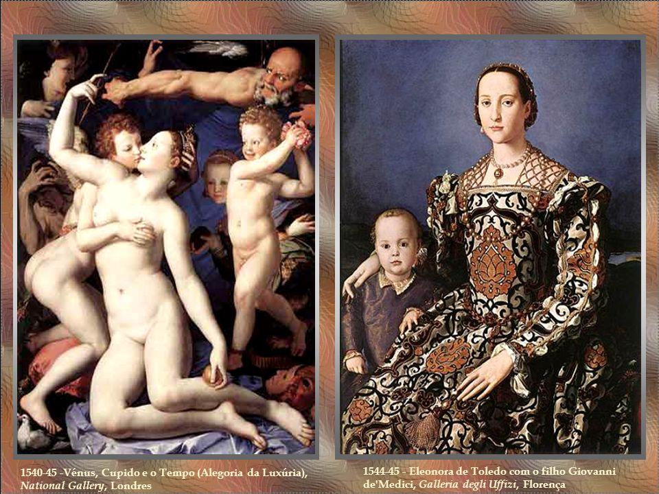 1540-45 -Vénus, Cupido e o Tempo (Alegoria da Luxúria), National Gallery, Londres 1544-45 - Eleonora de Toledo com o filho Giovanni de Medici, Galleria degli Uffizi, Florença