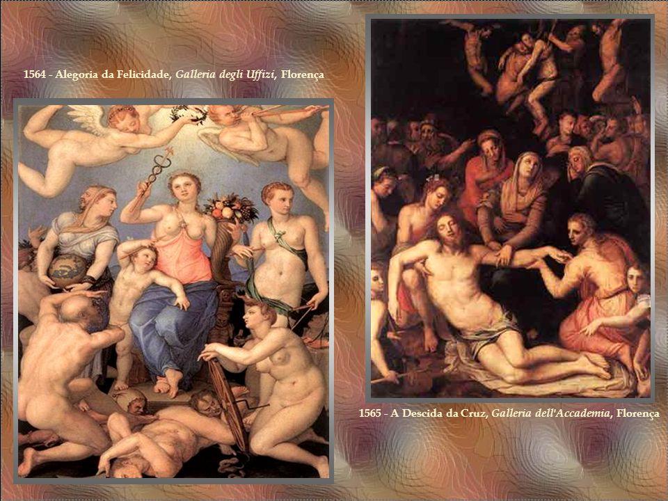 1564 - Alegoria da Felicidade, Galleria degli Uffizi, Florença 1565 - A Descida da Cruz, Galleria dell Accademia, Florença