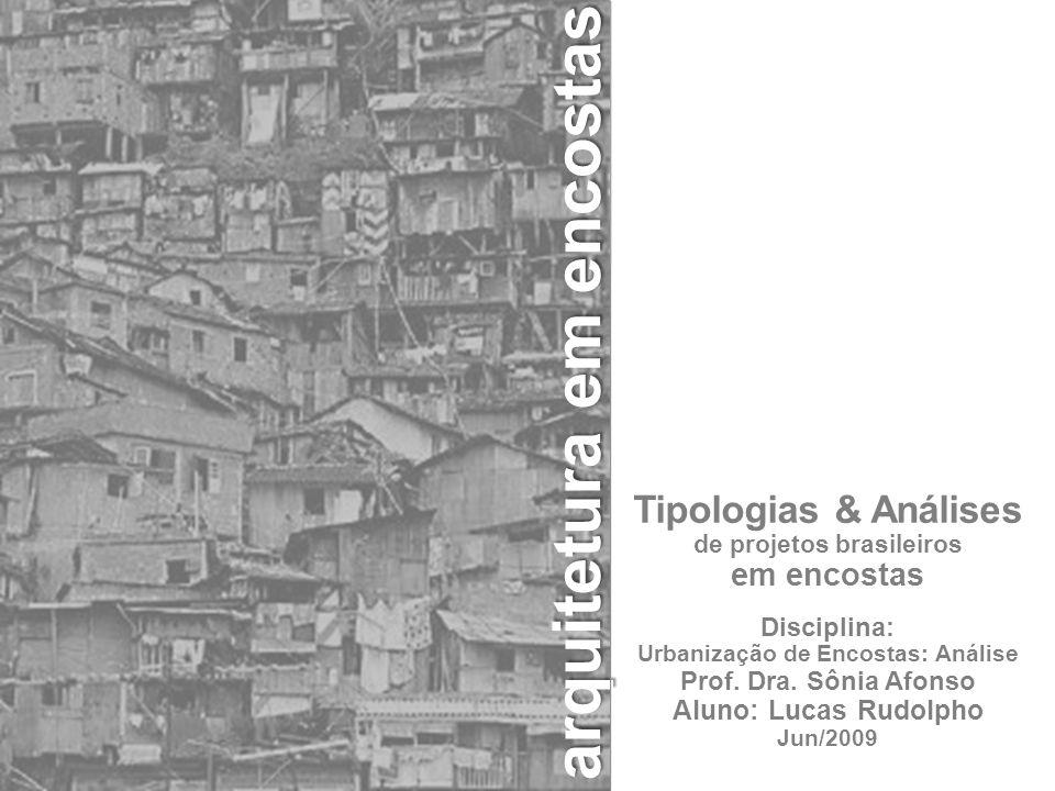 Tipologias & Análises de projetos brasileiros em encostas Disciplina: Urbanização de Encostas: Análise Prof.