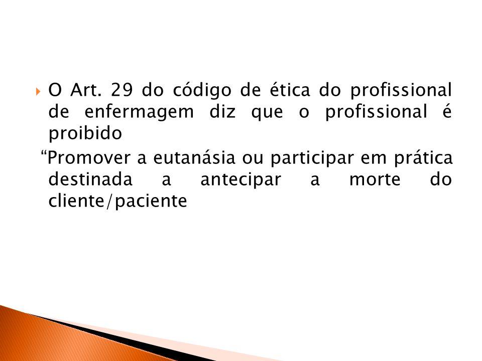 """ O Art. 29 do código de ética do profissional de enfermagem diz que o profissional é proibido """"Promover a eutanásia ou participar em prática destinad"""