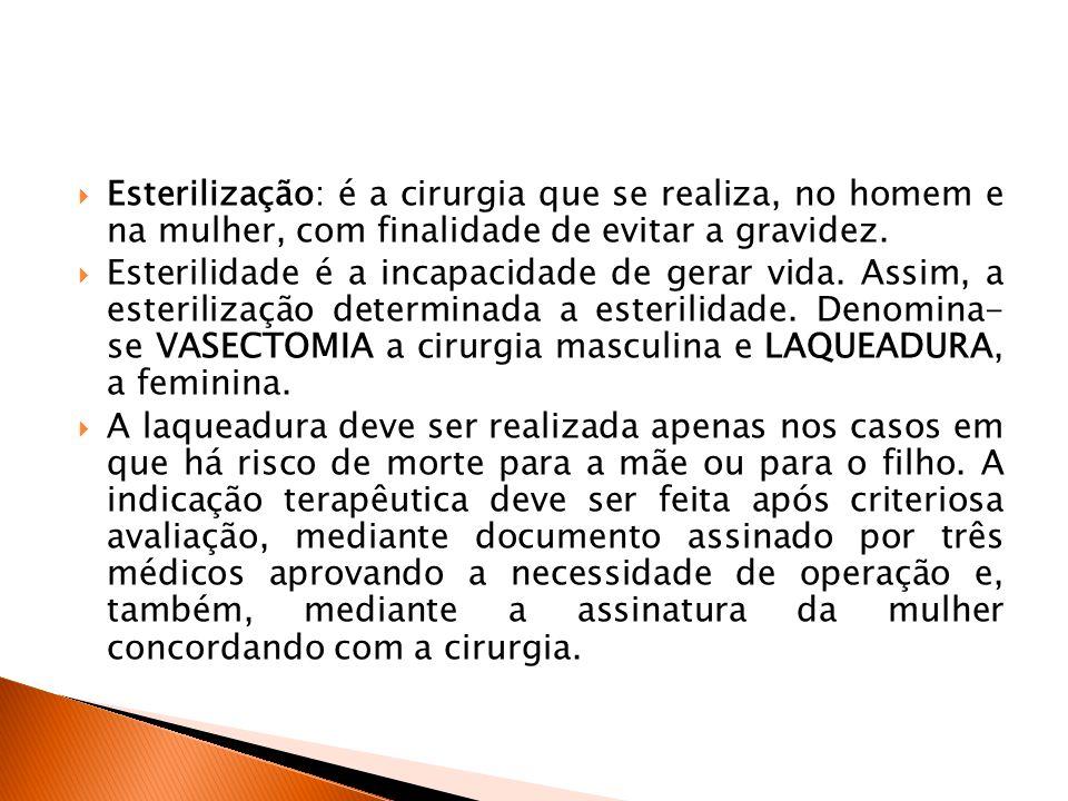  Esterilização: é a cirurgia que se realiza, no homem e na mulher, com finalidade de evitar a gravidez.  Esterilidade é a incapacidade de gerar vida