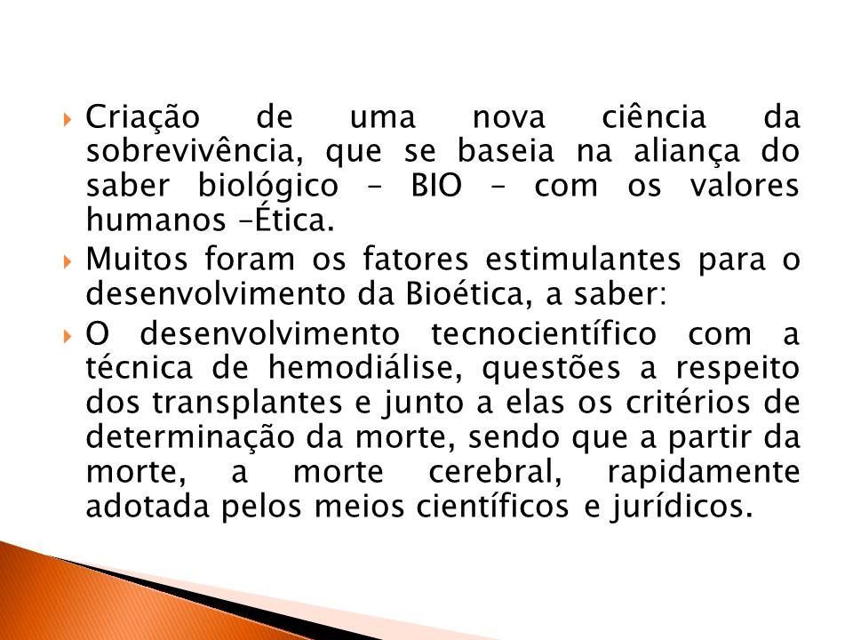  Criação de uma nova ciência da sobrevivência, que se baseia na aliança do saber biológico – BIO – com os valores humanos –Ética.  Muitos foram os f