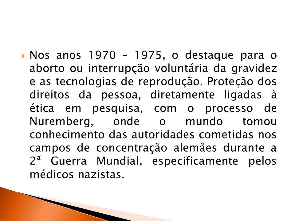  Nos anos 1970 – 1975, o destaque para o aborto ou interrupção voluntária da gravidez e as tecnologias de reprodução. Proteção dos direitos da pessoa