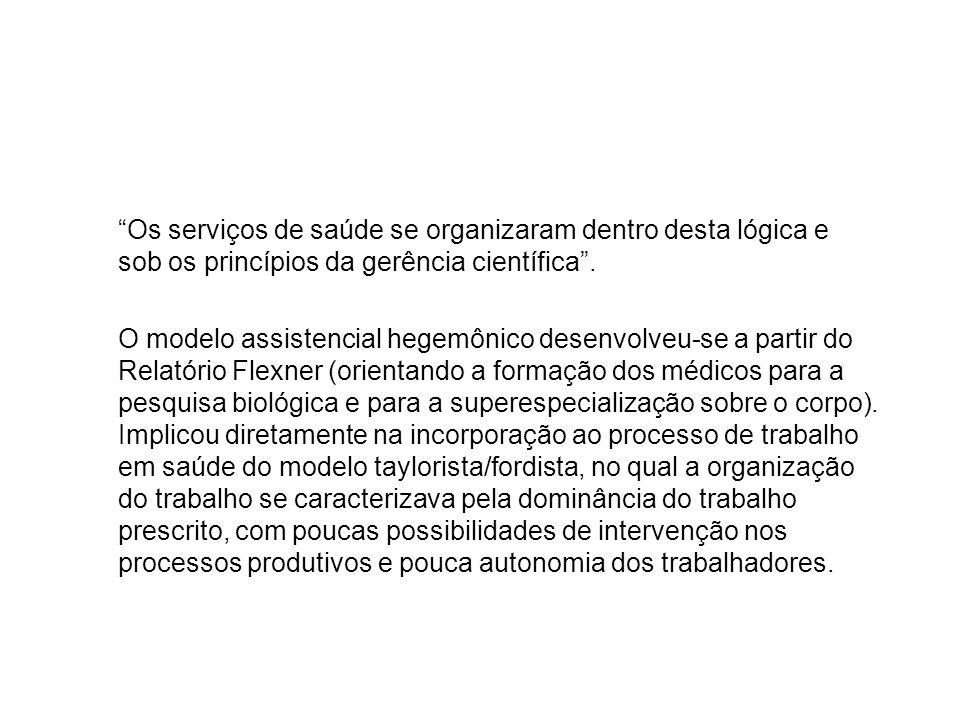 Os serviços de saúde se organizaram dentro desta lógica e sob os princípios da gerência científica .