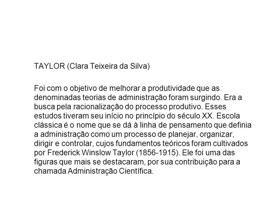 TAYLOR (Clara Teixeira da Silva) Foi com o objetivo de melhorar a produtividade que as denominadas teorias de administração foram surgindo. Era a busc