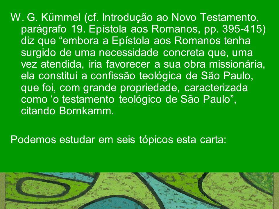 "W. G. Kümmel (cf. Introdução ao Novo Testamento, parágrafo 19. Epístola aos Romanos, pp. 395-415) diz que ""embora a Epístola aos Romanos tenha surgido"