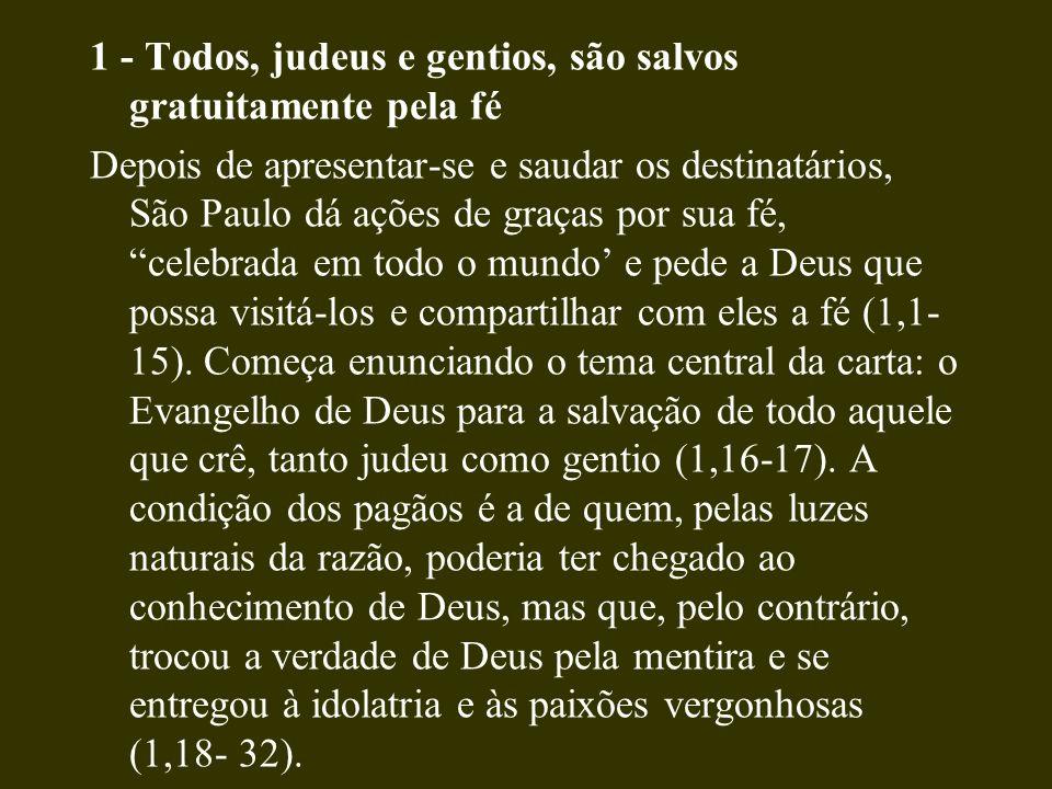 1 - Todos, judeus e gentios, são salvos gratuitamente pela fé Depois de apresentar-se e saudar os destinatários, São Paulo dá ações de graças por sua