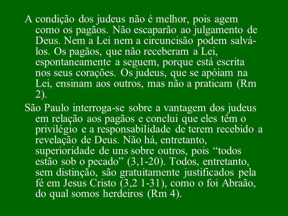 A condição dos judeus não é melhor, pois agem como os pagãos. Não escaparão ao julgamento de Deus. Nem a Lei nem a circuncisão podem salvá- los. Os pa