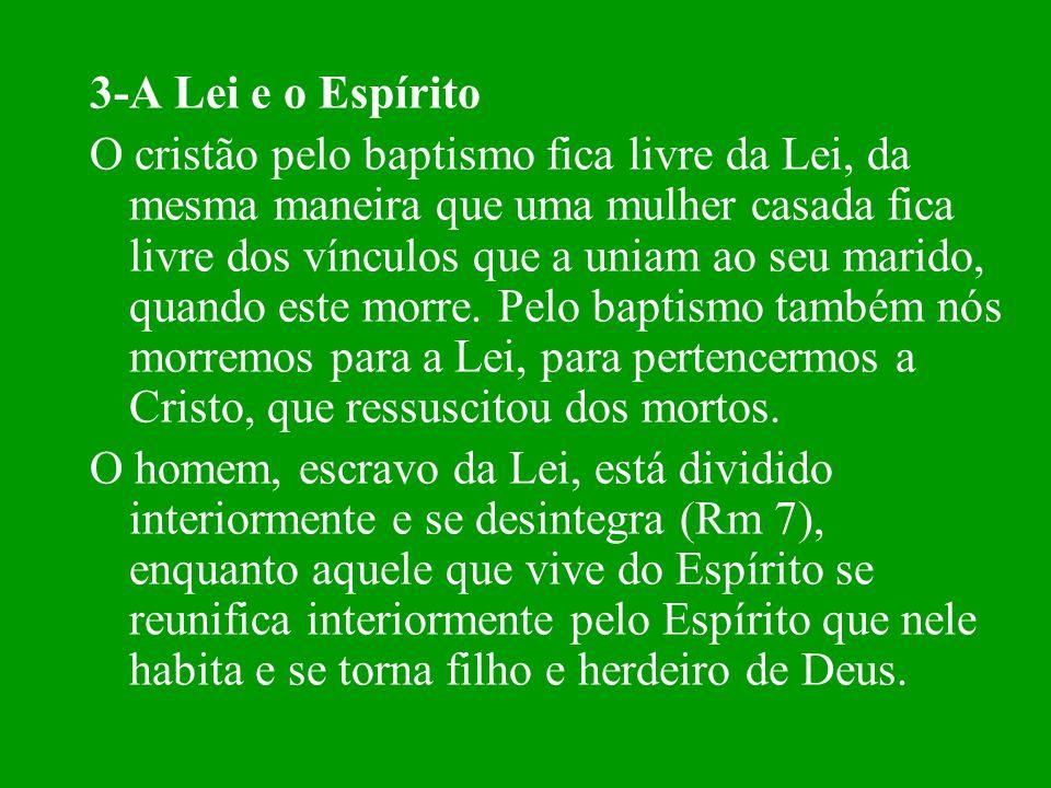 3-A Lei e o Espírito O cristão pelo baptismo fica livre da Lei, da mesma maneira que uma mulher casada fica livre dos vínculos que a uniam ao seu mari