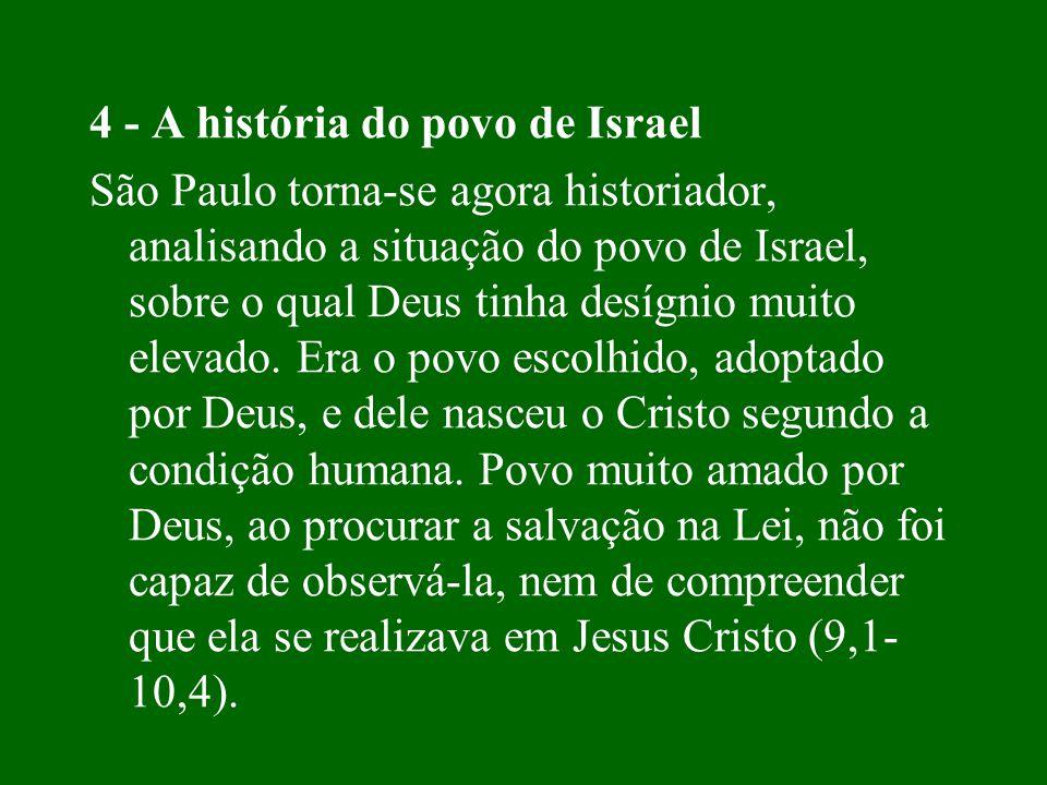 4 - A história do povo de Israel São Paulo torna-se agora historiador, analisando a situação do povo de Israel, sobre o qual Deus tinha desígnio muito