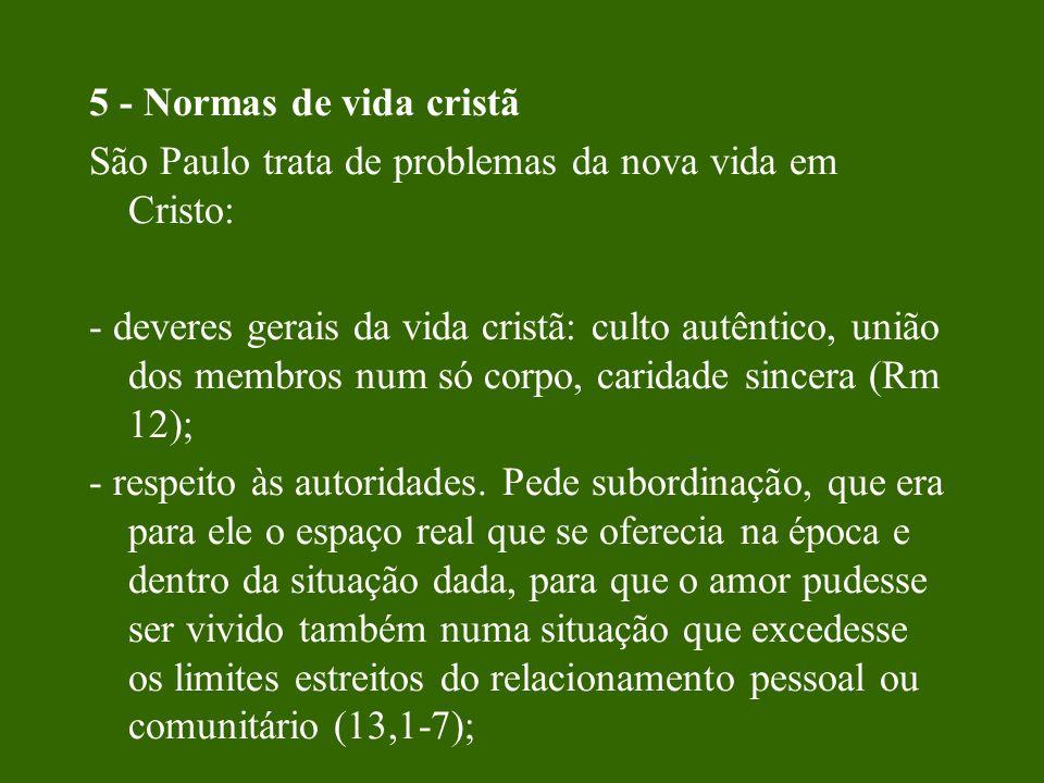 5 - Normas de vida cristã São Paulo trata de problemas da nova vida em Cristo: - deveres gerais da vida cristã: culto autêntico, união dos membros num