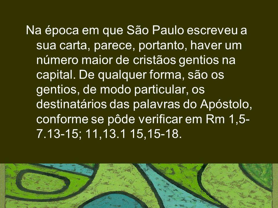 Na época em que São Paulo escreveu a sua carta, parece, portanto, haver um número maior de cristãos gentios na capital. De qualquer forma, são os gent