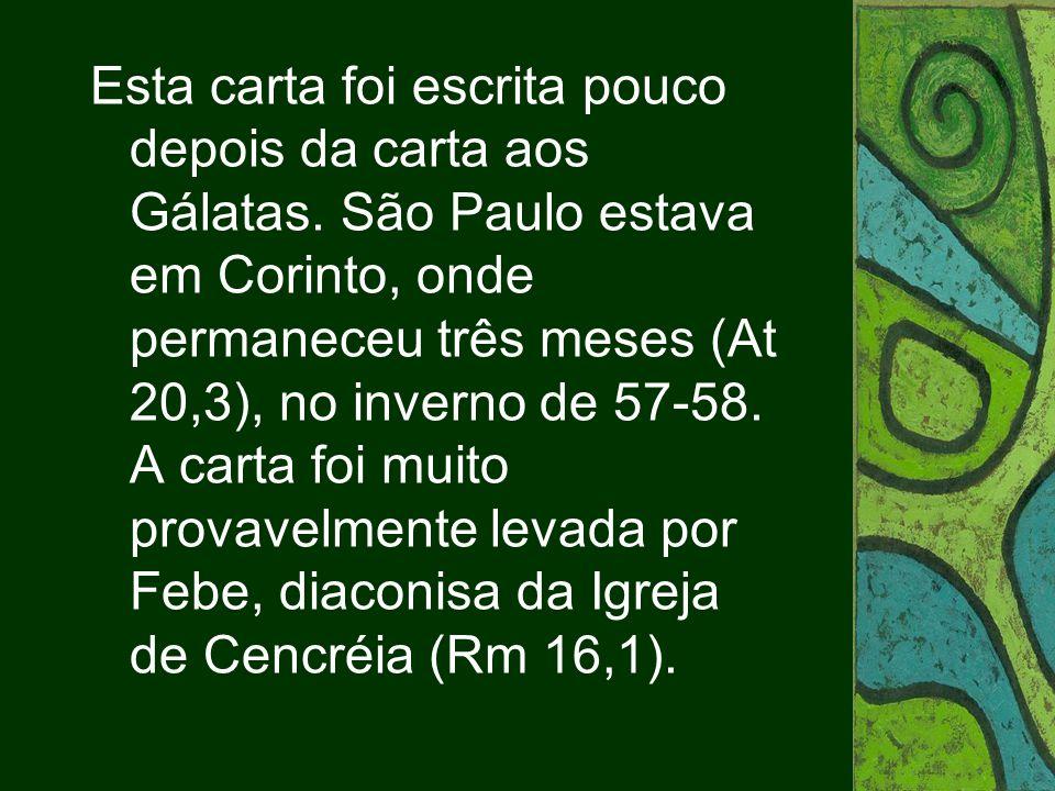 Esta carta foi escrita pouco depois da carta aos Gálatas. São Paulo estava em Corinto, onde permaneceu três meses (At 20,3), no inverno de 57-58. A ca