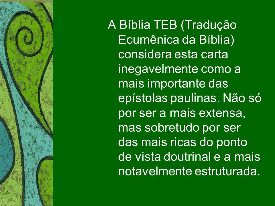 A Bíblia TEB (Tradução Ecumênica da Bíblia) considera esta carta inegavelmente como a mais importante das epístolas paulinas. Não só por ser a mais ex