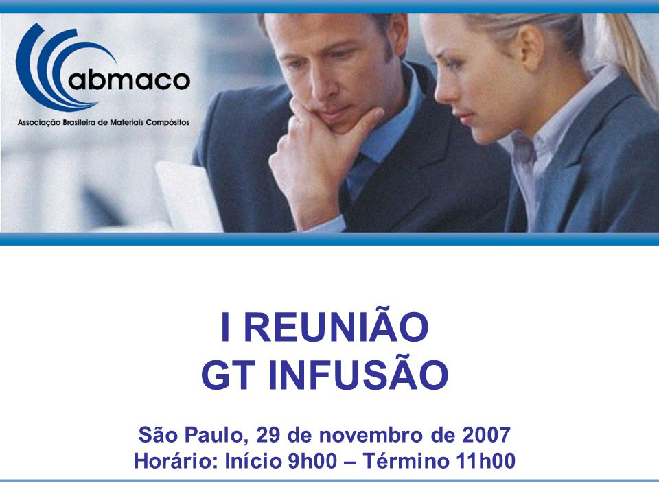 I REUNIÃO GT INFUSÃO São Paulo, 29 de novembro de 2007 Horário: Início 9h00 – Término 11h00