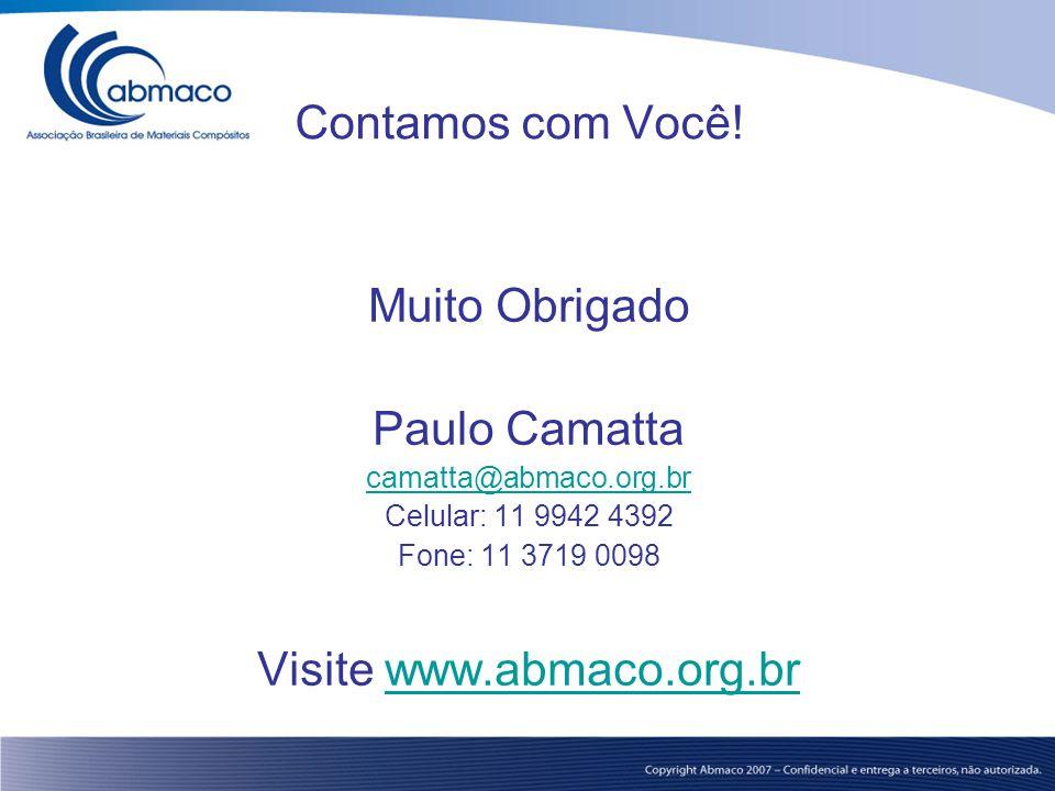Contamos com Você! Muito Obrigado Paulo Camatta camatta@abmaco.org.br Celular: 11 9942 4392 Fone: 11 3719 0098 Visite www.abmaco.org.brwww.abmaco.org.