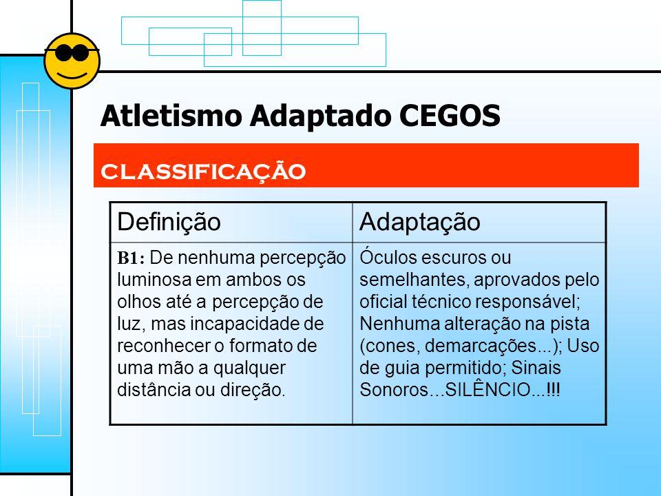 Atletismo Adaptado CEGOS CLASSIFICAÇÃO DefiniçãoAdaptação B1: De nenhuma percepção luminosa em ambos os olhos até a percepção de luz, mas incapacidade