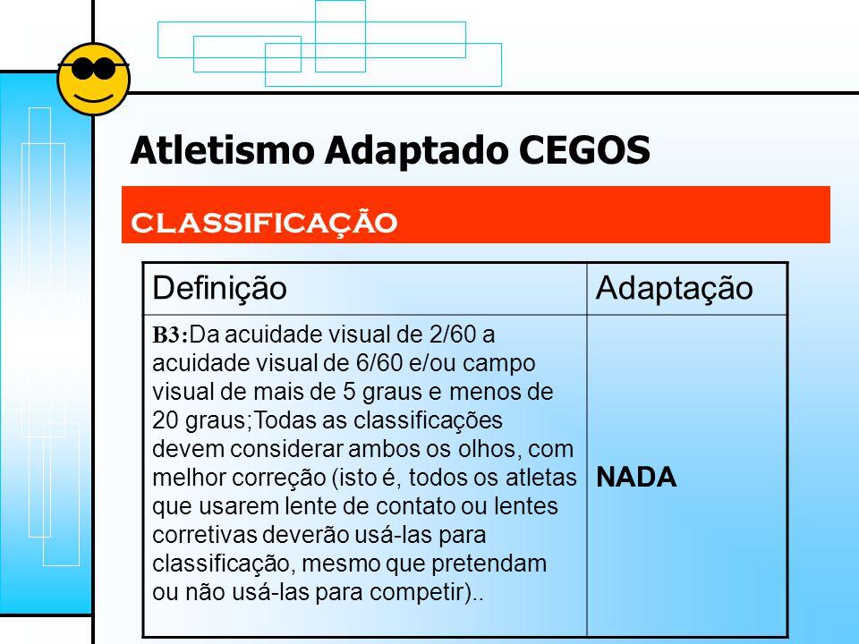 Atletismo Adaptado CEGOS CLASSIFICAÇÃO DefiniçãoAdaptação B3: Da acuidade visual de 2/60 a acuidade visual de 6/60 e/ou campo visual de mais de 5 grau