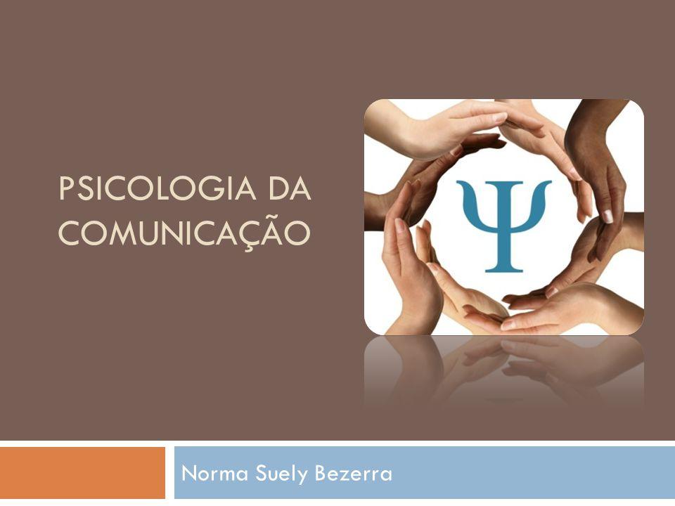PSICOLOGIA DA COMUNICAÇÃO Norma Suely Bezerra